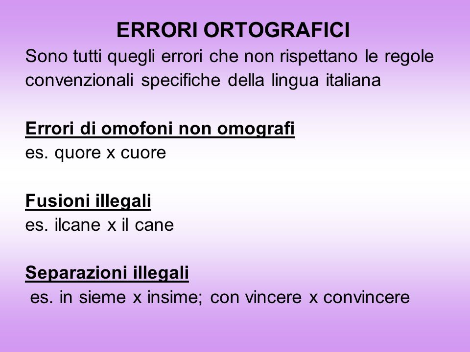ERRORI ORTOGRAFICI Sono tutti quegli errori che non rispettano le regole. convenzionali specifiche della lingua italiana.