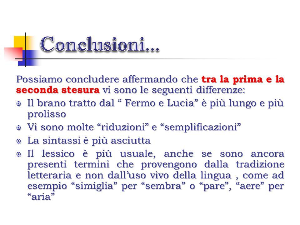 Conclusioni... Possiamo concludere affermando che tra la prima e la seconda stesura vi sono le seguenti differenze:
