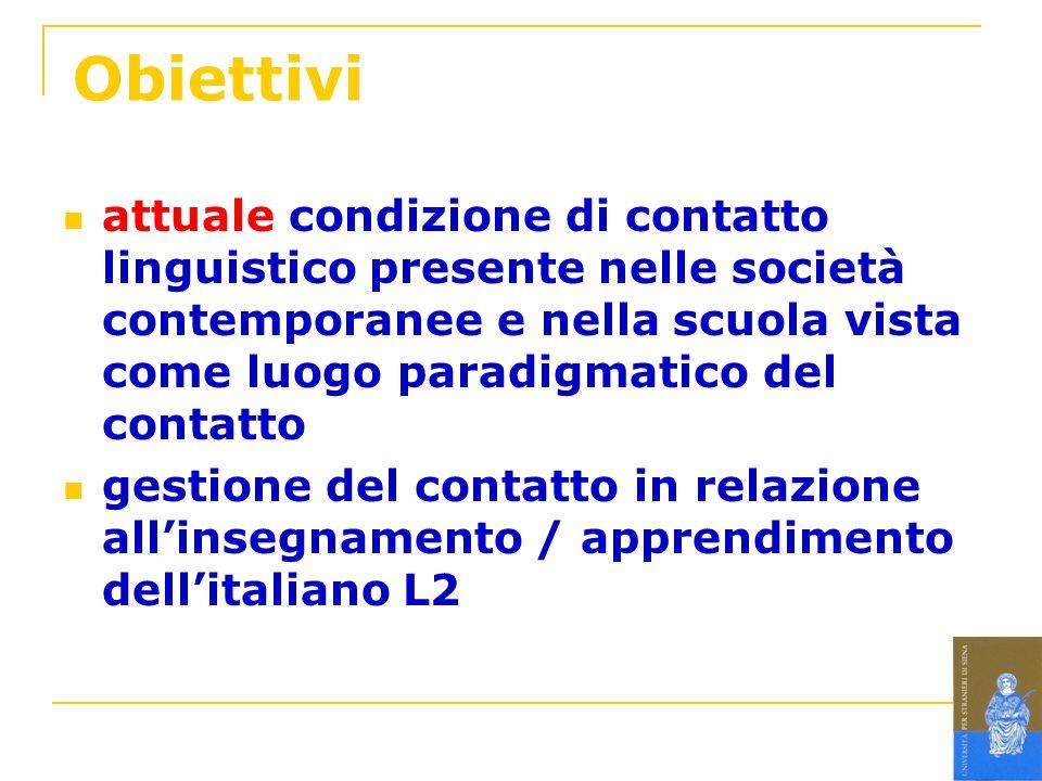 Obiettivi attuale condizione di contatto linguistico presente nelle società contemporanee e nella scuola vista come luogo paradigmatico del contatto.
