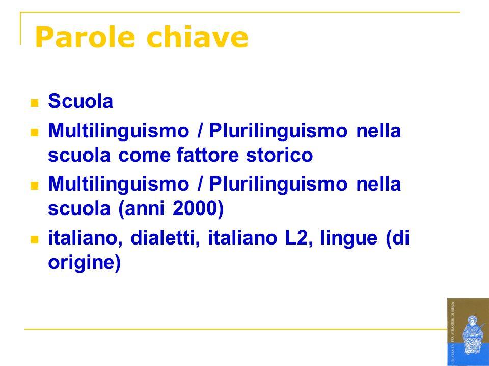 Parole chiaveScuola. Multilinguismo / Plurilinguismo nella scuola come fattore storico. Multilinguismo / Plurilinguismo nella scuola (anni 2000)