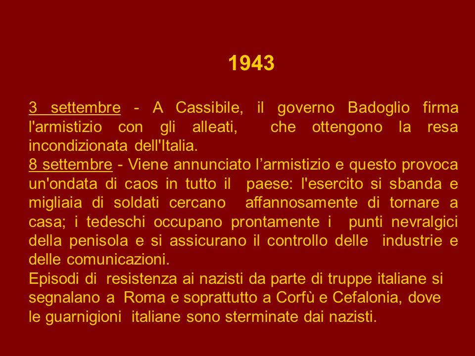 1943 3 settembre - A Cassibile, il governo Badoglio firma l armistizio con gli alleati, che ottengono la resa incondizionata dell Italia.