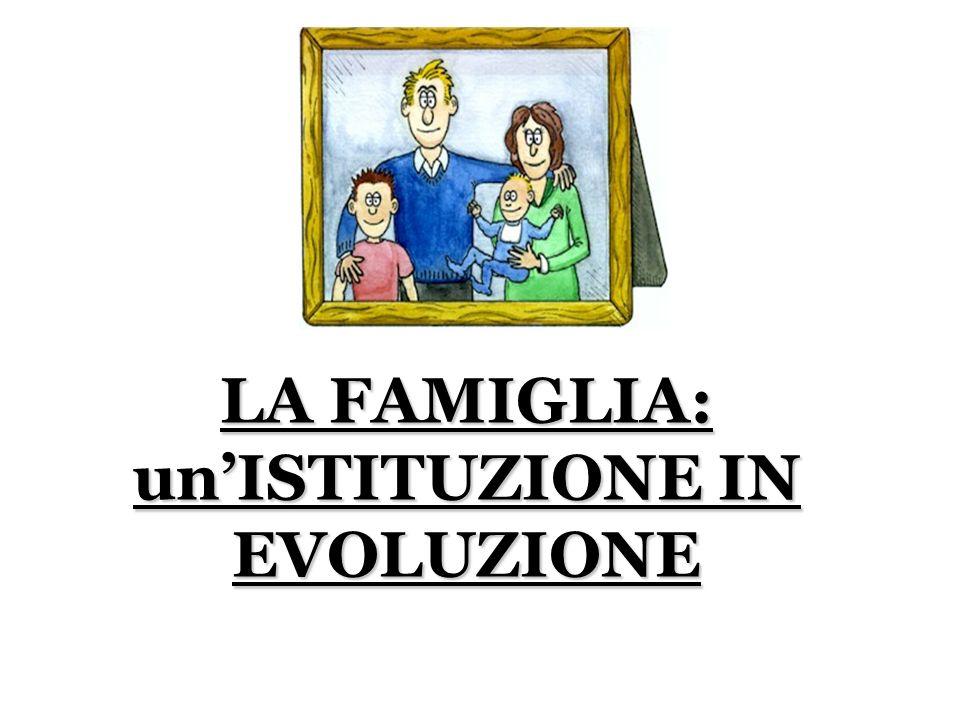 LA FAMIGLIA: un'ISTITUZIONE IN EVOLUZIONE