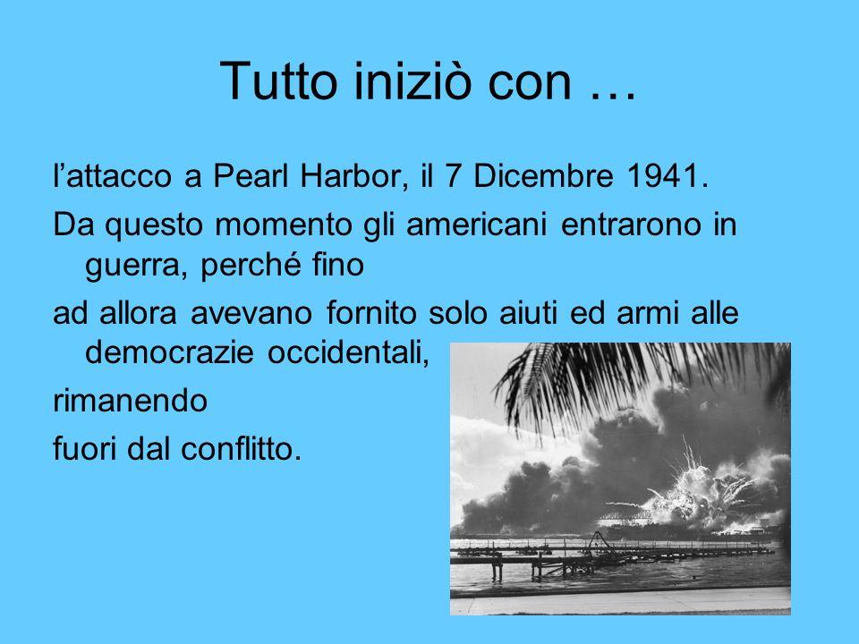Tutto iniziò con … l'attacco a Pearl Harbor, il 7 Dicembre 1941.