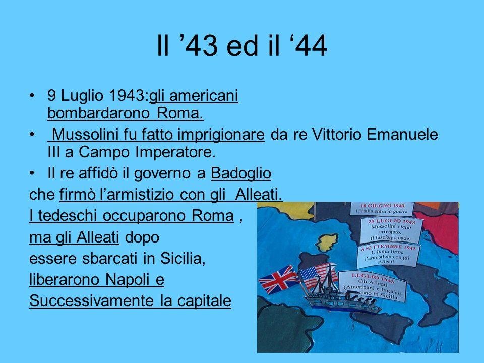 Il '43 ed il '44 9 Luglio 1943:gli americani bombardarono Roma.