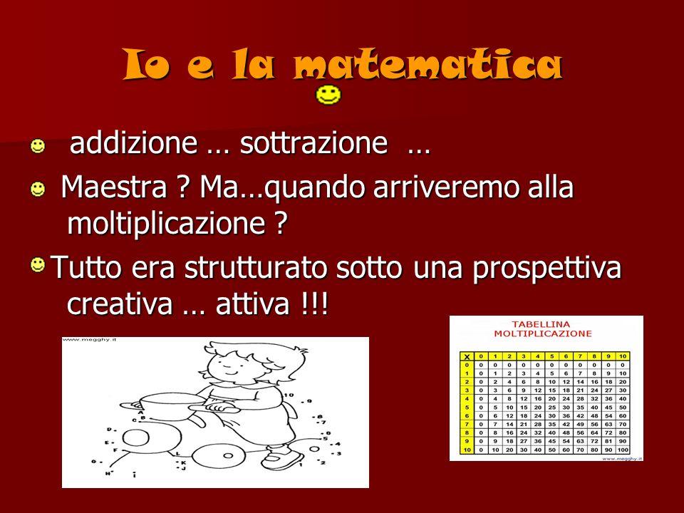 Io e la matematica addizione … sottrazione …