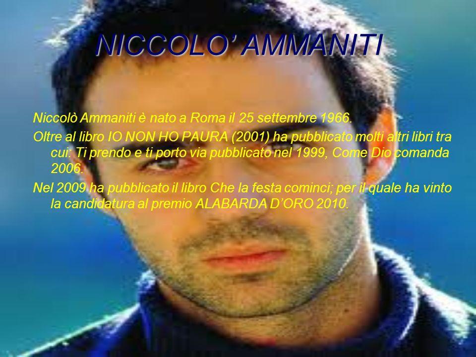 NICCOLO' AMMANITI Niccolò Ammaniti è nato a Roma il 25 settembre 1966.