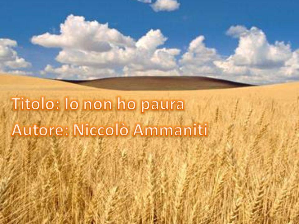 Titolo: Io non ho paura Autore: Niccolò Ammaniti