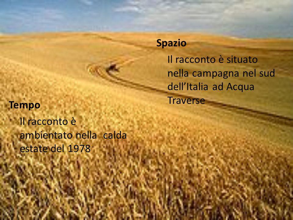 Spazio Il racconto è situato nella campagna nel sud dell'Italia ad Acqua Traverse