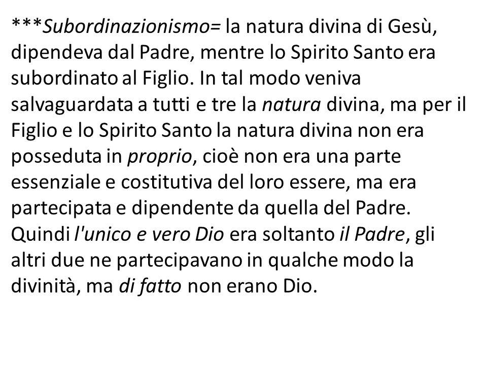 ***Subordinazionismo= la natura divina di Gesù, dipendeva dal Padre, mentre lo Spirito Santo era subordinato al Figlio.