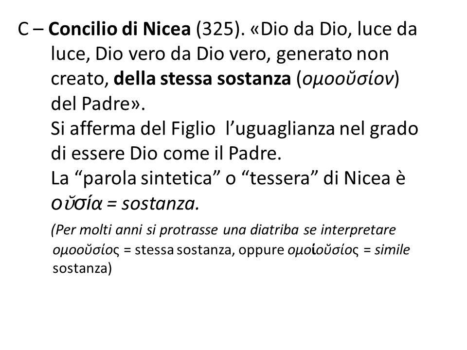 C – Concilio di Nicea (325). «Dio da Dio, luce da