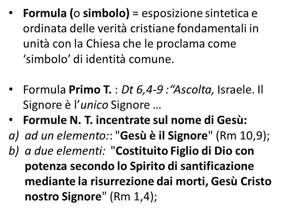 Formula (o simbolo) = esposizione sintetica e ordinata delle verità cristiane fondamentali in unità con la Chiesa che le proclama come 'simbolo' di identità comune.