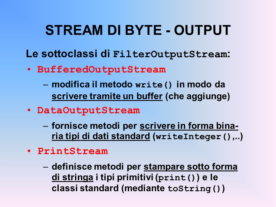 STREAM DI BYTE - OUTPUT Le sottoclassi di FilterOutputStream: