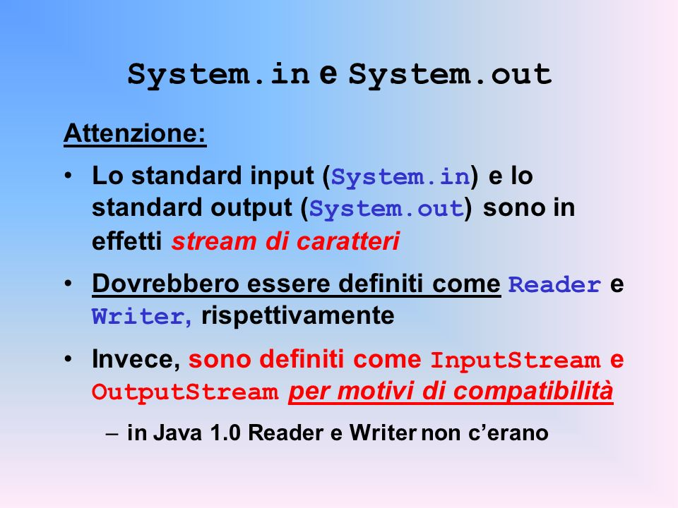 System.in e System.out Attenzione: