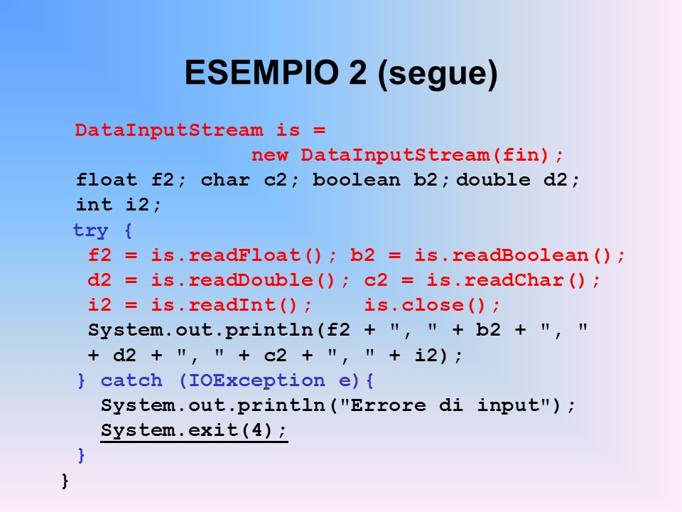 ESEMPIO 2 (segue) DataInputStream is = new DataInputStream(fin);