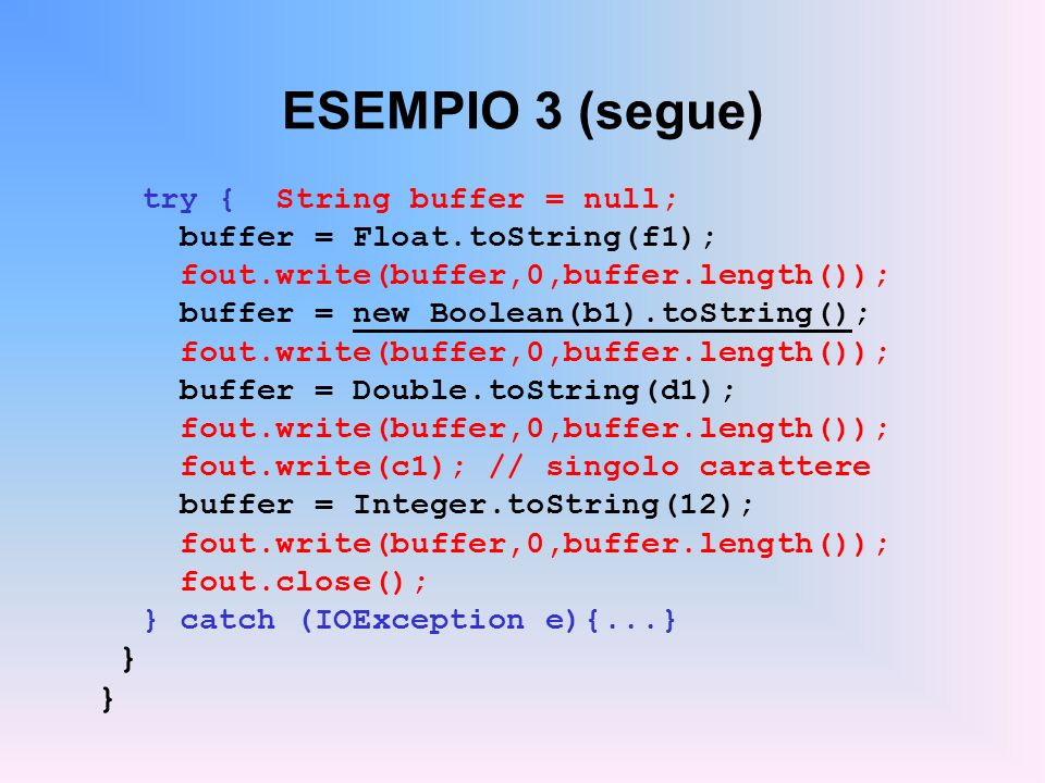 ESEMPIO 3 (segue) } try { String buffer = null;
