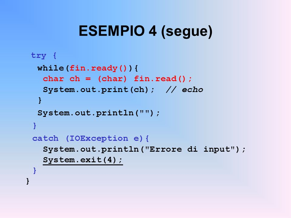 ESEMPIO 4 (segue) try { while(fin.ready()){