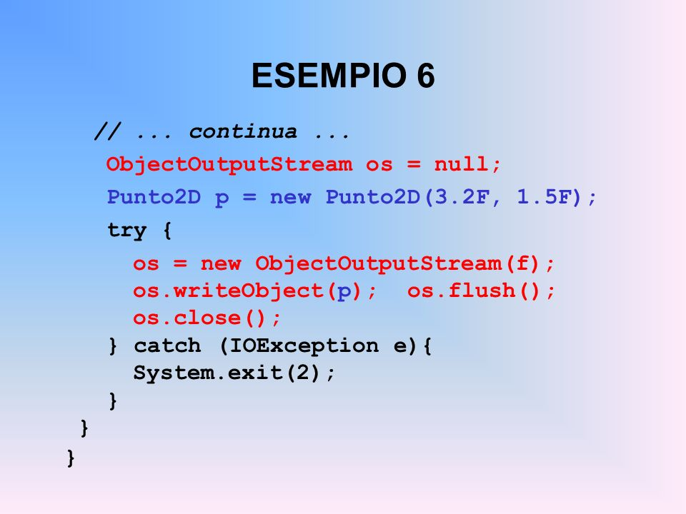 ESEMPIO 6 // ... continua ... ObjectOutputStream os = null;