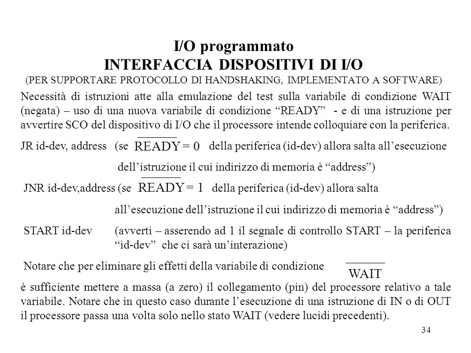 I/O programmato INTERFACCIA DISPOSITIVI DI I/O (PER SUPPORTARE PROTOCOLLO DI HANDSHAKING, IMPLEMENTATO A SOFTWARE)