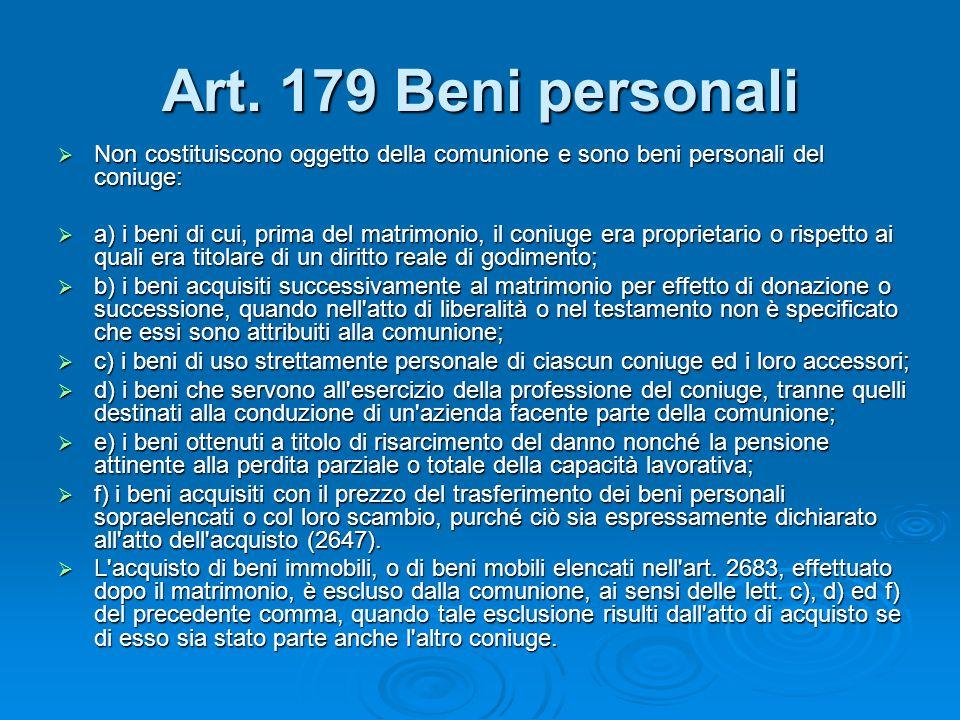 Art. 179 Beni personali Non costituiscono oggetto della comunione e sono beni personali del coniuge: