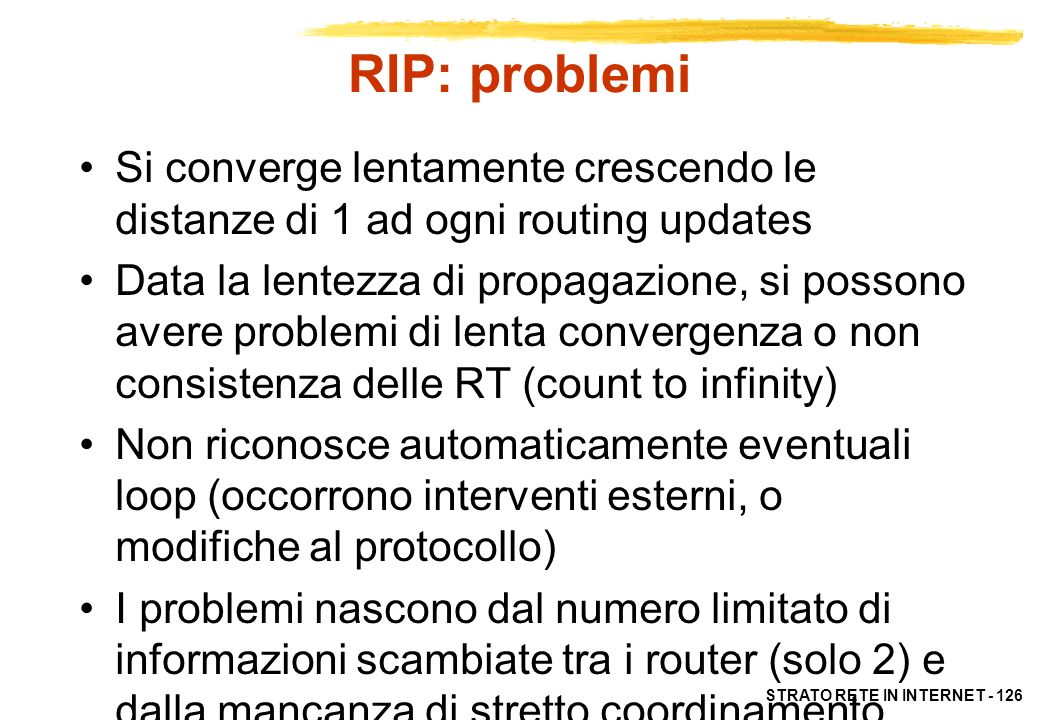 RIP: problemiSi converge lentamente crescendo le distanze di 1 ad ogni routing updates.