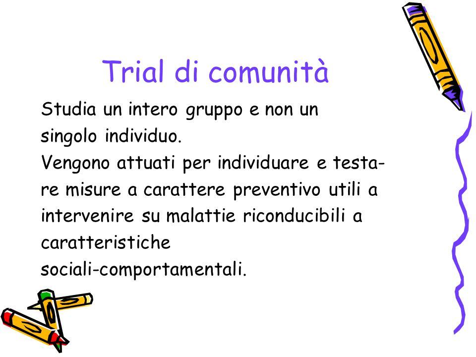 Trial di comunità Studia un intero gruppo e non un singolo individuo.