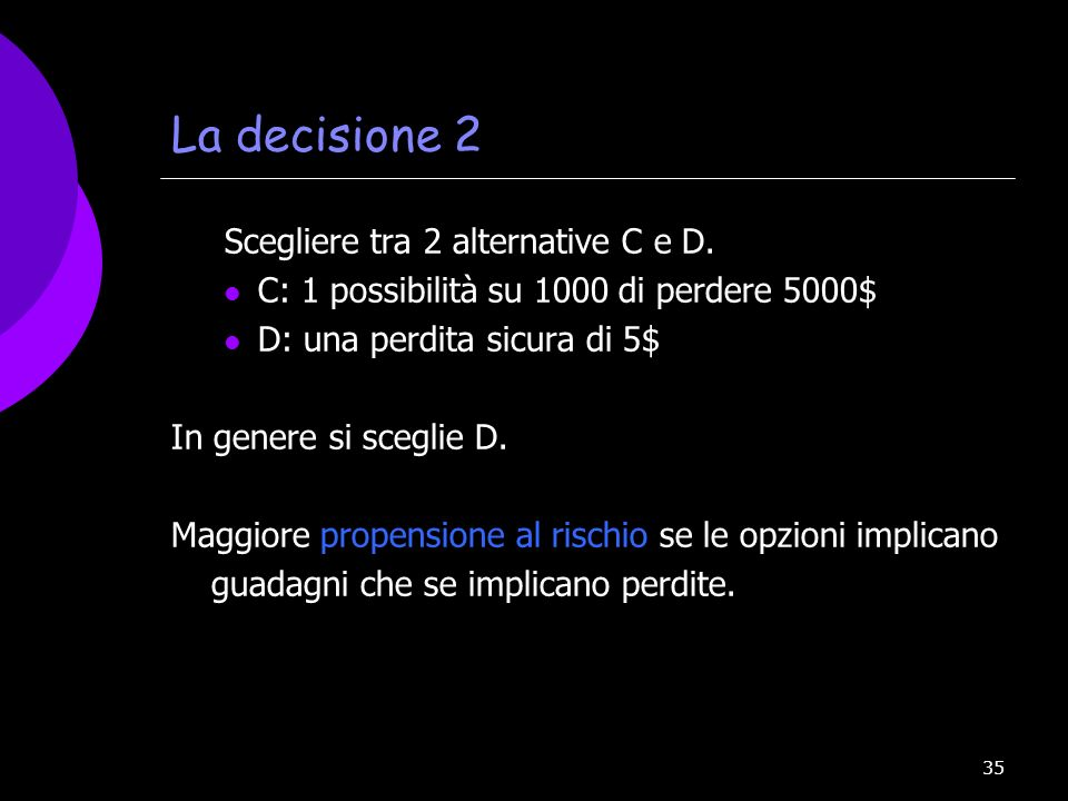 La decisione 2 Scegliere tra 2 alternative C e D.