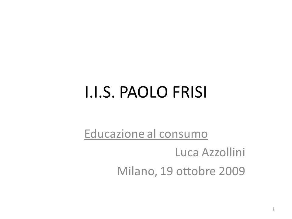 Educazione al consumo Luca Azzollini Milano, 19 ottobre 2009