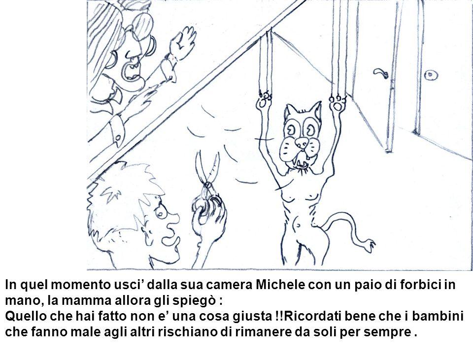 In quel momento usci' dalla sua camera Michele con un paio di forbici in mano, la mamma allora gli spiegò :