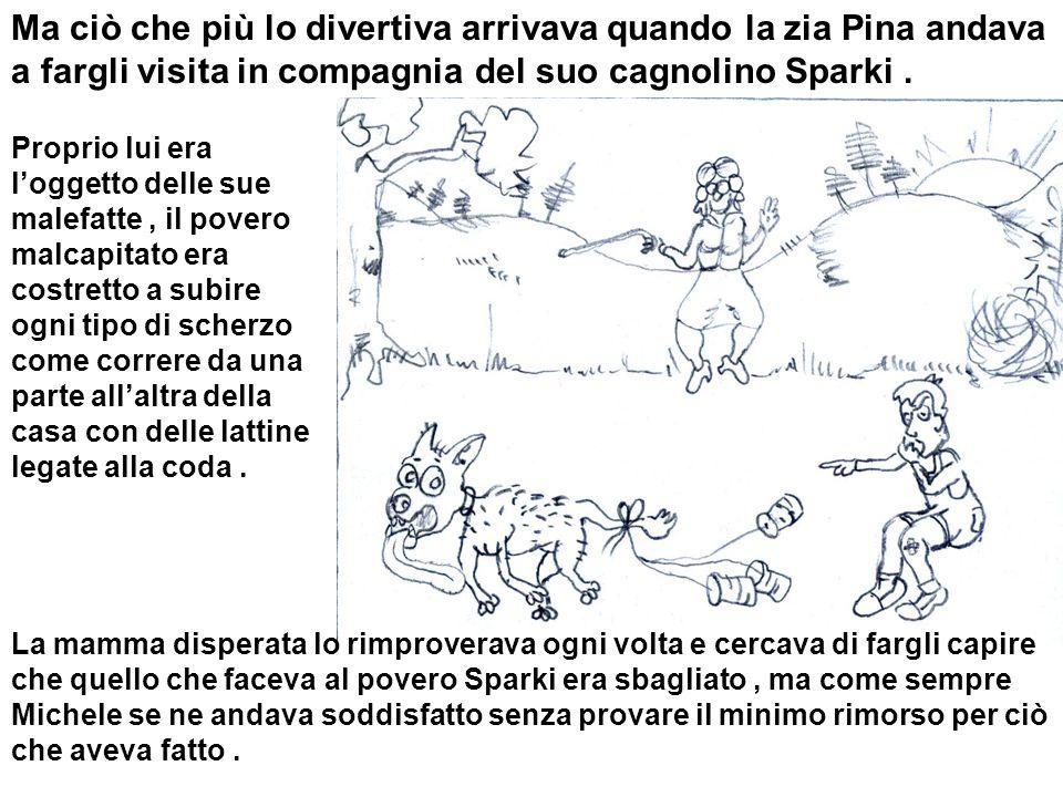 Ma ciò che più lo divertiva arrivava quando la zia Pina andava a fargli visita in compagnia del suo cagnolino Sparki .