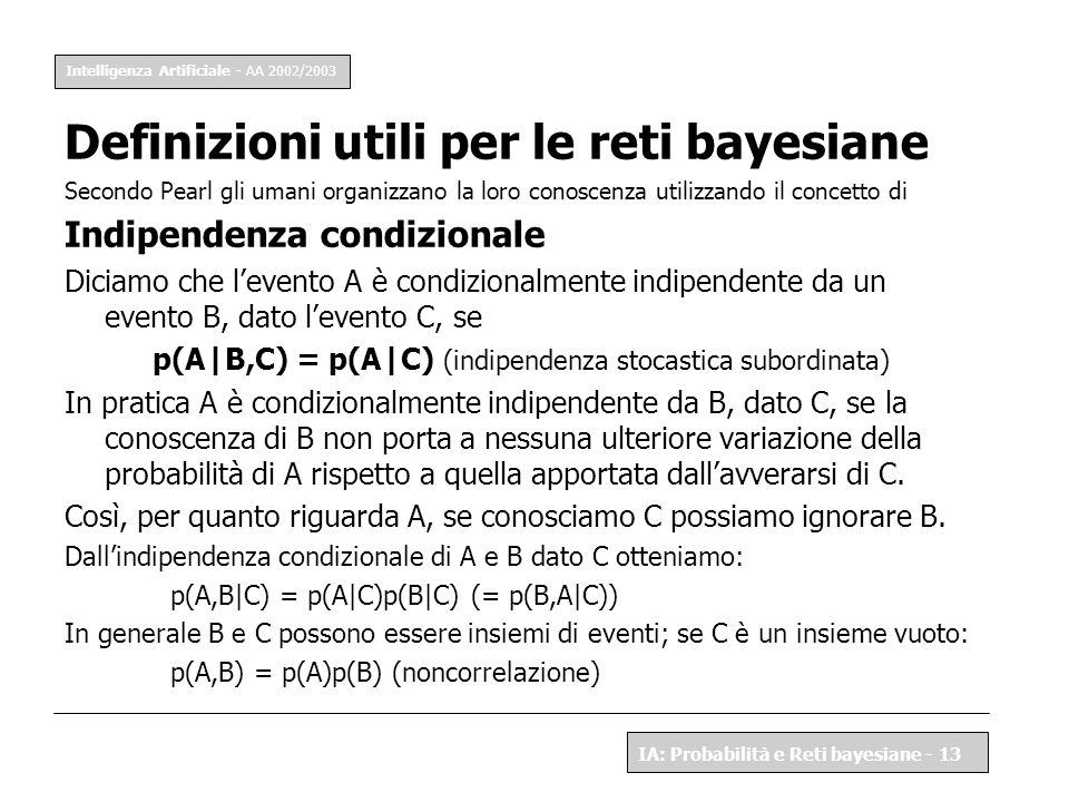 p(A|B,C) = p(A|C) (indipendenza stocastica subordinata)