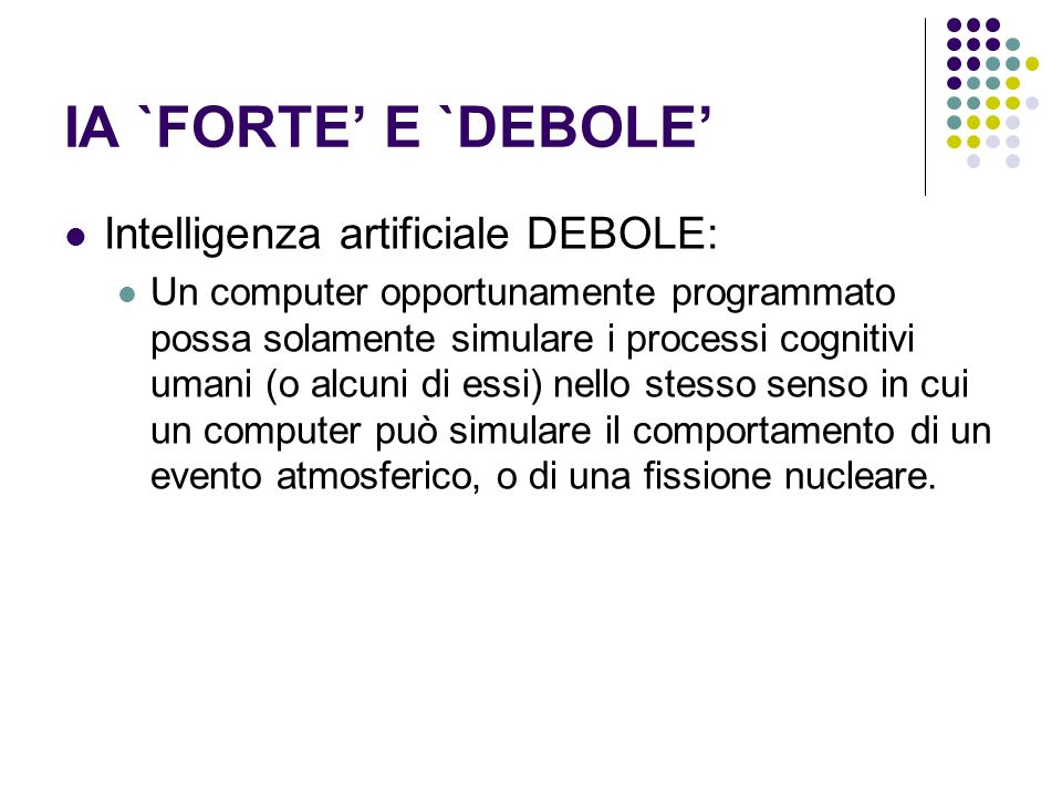 IA `FORTE' E `DEBOLE' Intelligenza artificiale DEBOLE: