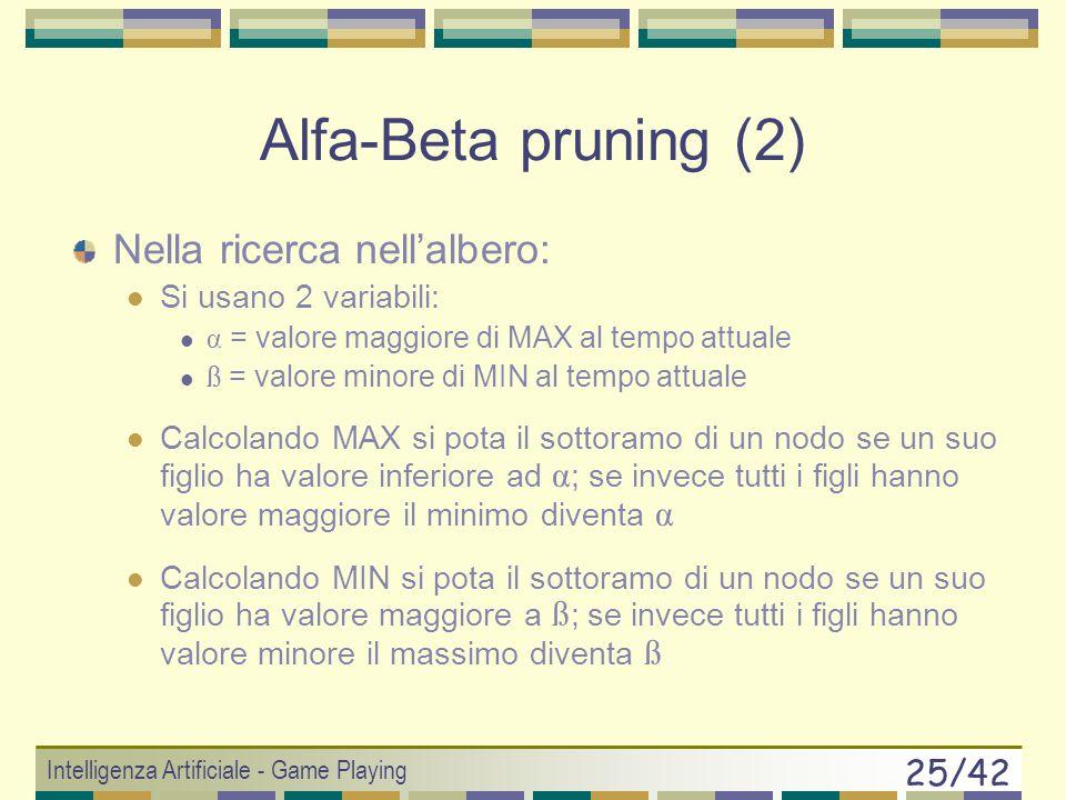 Alfa-Beta pruning (2) Nella ricerca nell'albero: Si usano 2 variabili:
