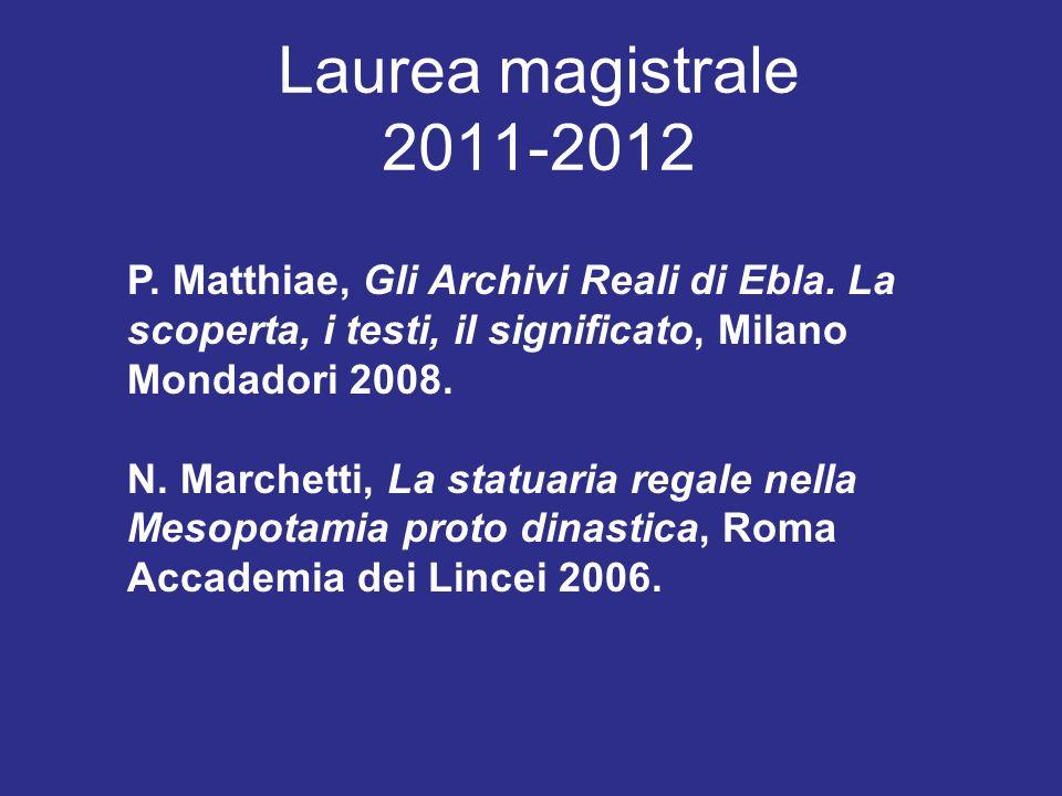 Laurea magistrale 2011-2012 P. Matthiae, Gli Archivi Reali di Ebla. La scoperta, i testi, il significato, Milano Mondadori 2008.
