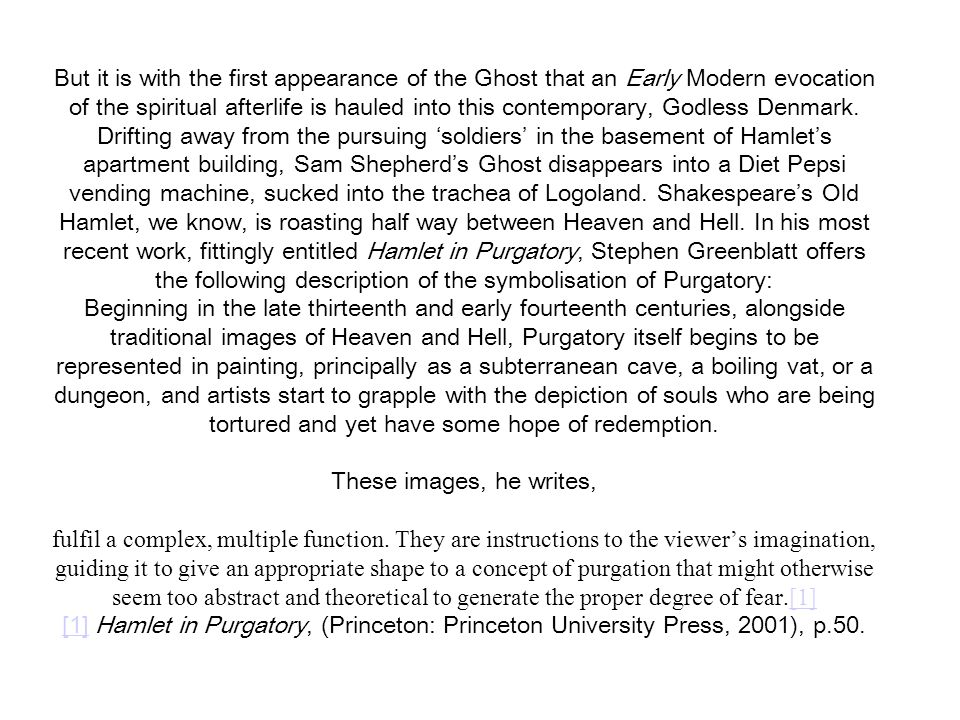 But it is with the first appearance of the Ghost that an Early Modern evocation of the spiritual afterlife is hauled into this contemporary, Godless Denmark.