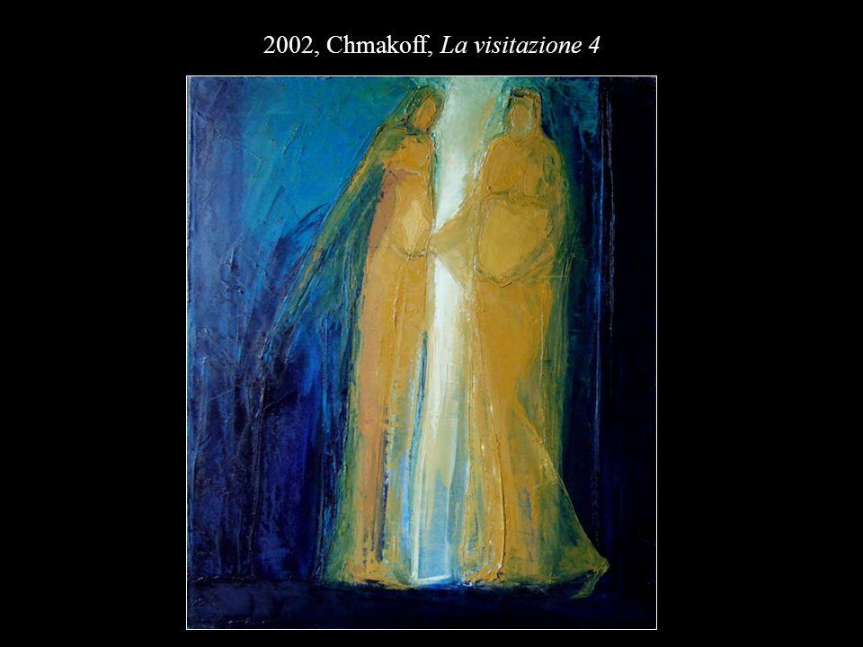 2002, Chmakoff, La visitazione 4
