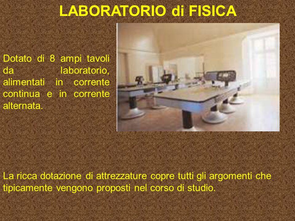 LABORATORIO di FISICA Dotato di 8 ampi tavoli da laboratorio, alimentati in corrente continua e in corrente alternata.