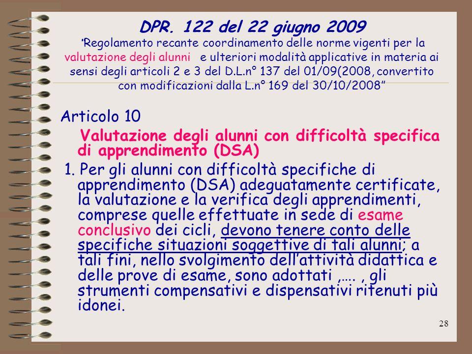DPR. 122 del 22 giugno 2009 Regolamento recante coordinamento delle norme vigenti per la valutazione degli alunni e ulteriori modalità applicative in materia ai sensi degli articoli 2 e 3 del D.L.n° 137 del 01/09(2008, convertito con modificazioni dalla L.n° 169 del 30/10/2008