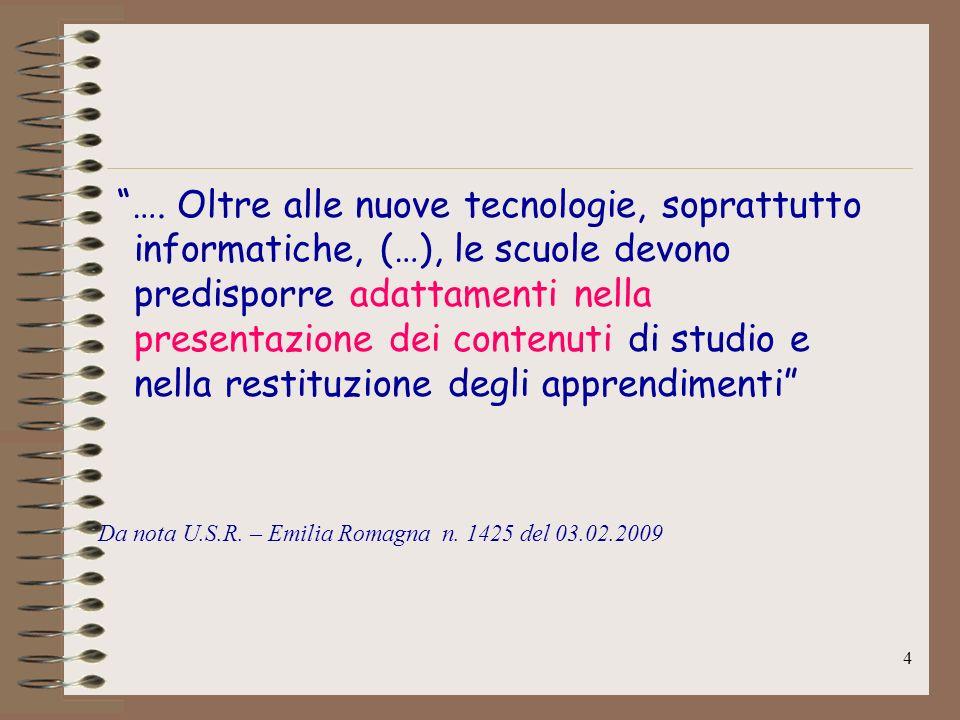…. Oltre alle nuove tecnologie, soprattutto informatiche, (…), le scuole devono predisporre adattamenti nella presentazione dei contenuti di studio e nella restituzione degli apprendimenti
