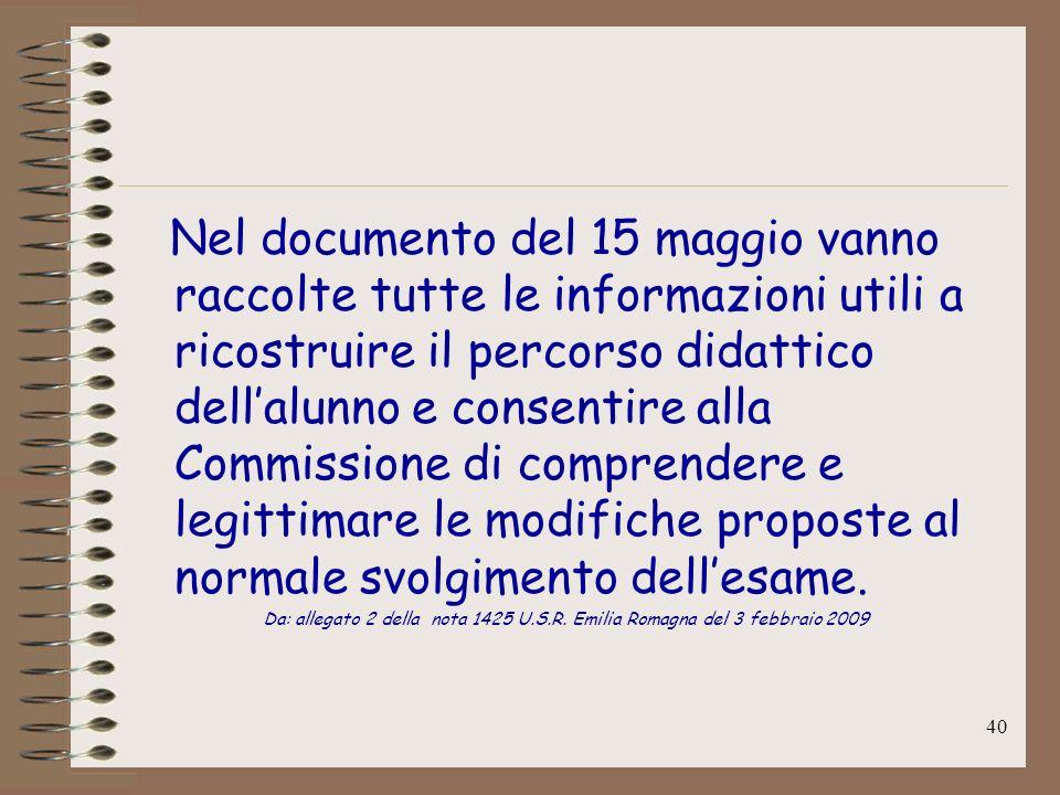 Nel documento del 15 maggio vanno raccolte tutte le informazioni utili a ricostruire il percorso didattico dell'alunno e consentire alla Commissione di comprendere e legittimare le modifiche proposte al normale svolgimento dell'esame.