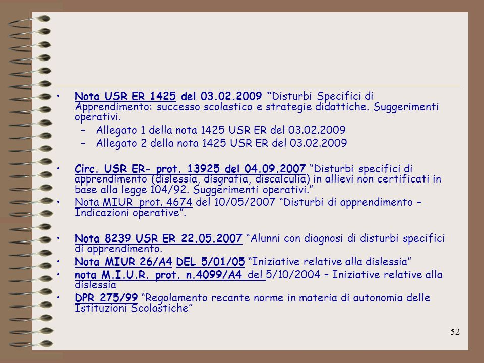 Nota USR ER 1425 del 03.02.2009 Disturbi Specifici di Apprendimento: successo scolastico e strategie didattiche. Suggerimenti operativi.