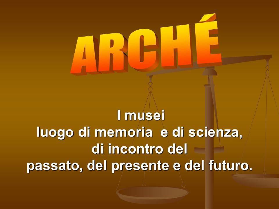 ARCHÉI musei luogo di memoria e di scienza, di incontro del passato, del presente e del futuro.