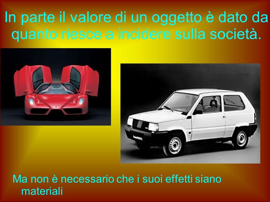 In parte il valore di un oggetto è dato da quanto riesce a incidere sulla società.