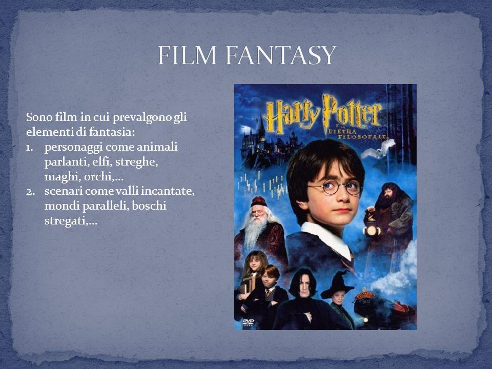 FILM FANTASY Sono film in cui prevalgono gli elementi di fantasia: