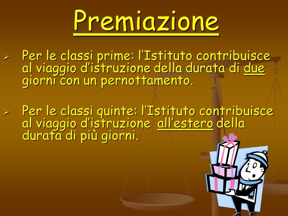 PremiazionePer le classi prime: l'Istituto contribuisce al viaggio d'istruzione della durata di due giorni con un pernottamento.