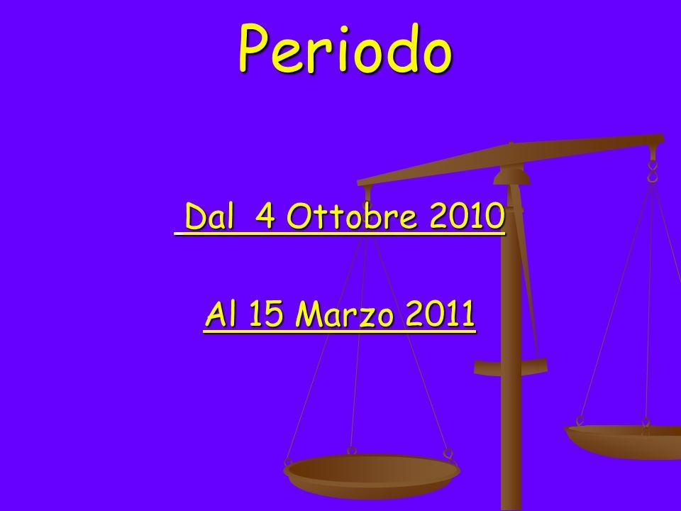 Periodo Dal 4 Ottobre 2010 Al 15 Marzo 2011