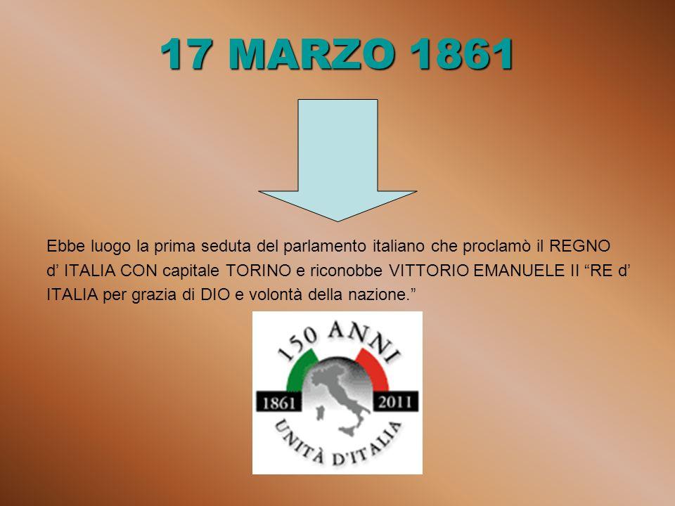 17 MARZO 1861 Ebbe luogo la prima seduta del parlamento italiano che proclamò il REGNO.