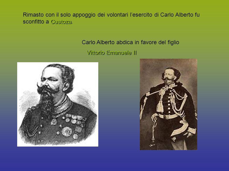 Rimasto con il solo appoggio dei volontari l'esercito di Carlo Alberto fu sconfitto a Custoza.