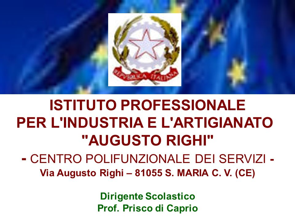 Via Augusto Righi – 81055 S. MARIA C. V. (CE)