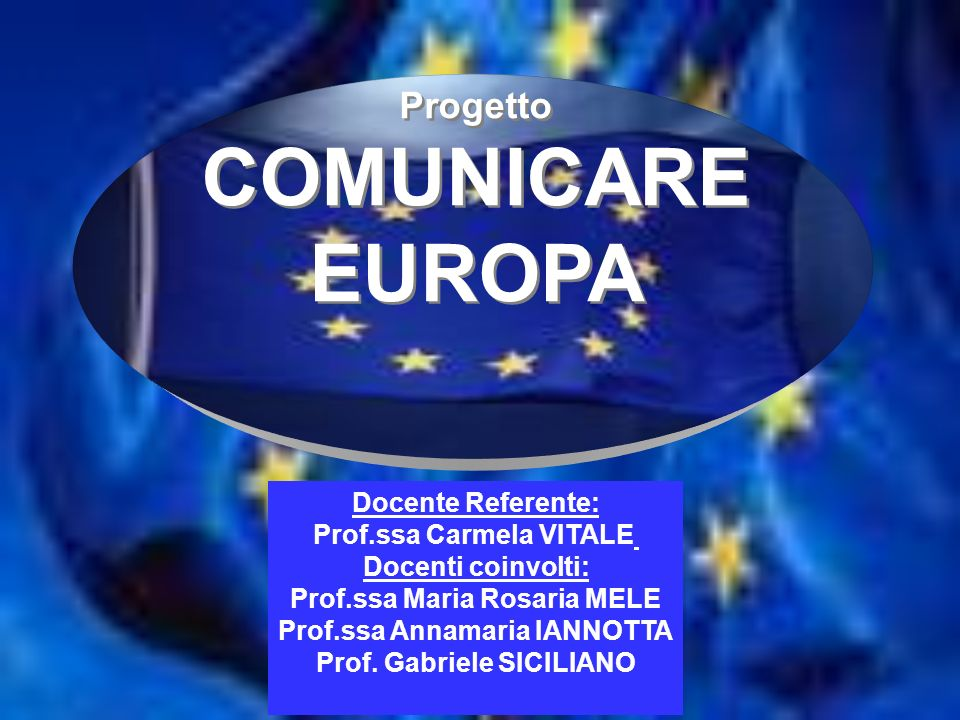 COMUNICARE EUROPA Progetto Docente Referente: Prof.ssa Carmela VITALE