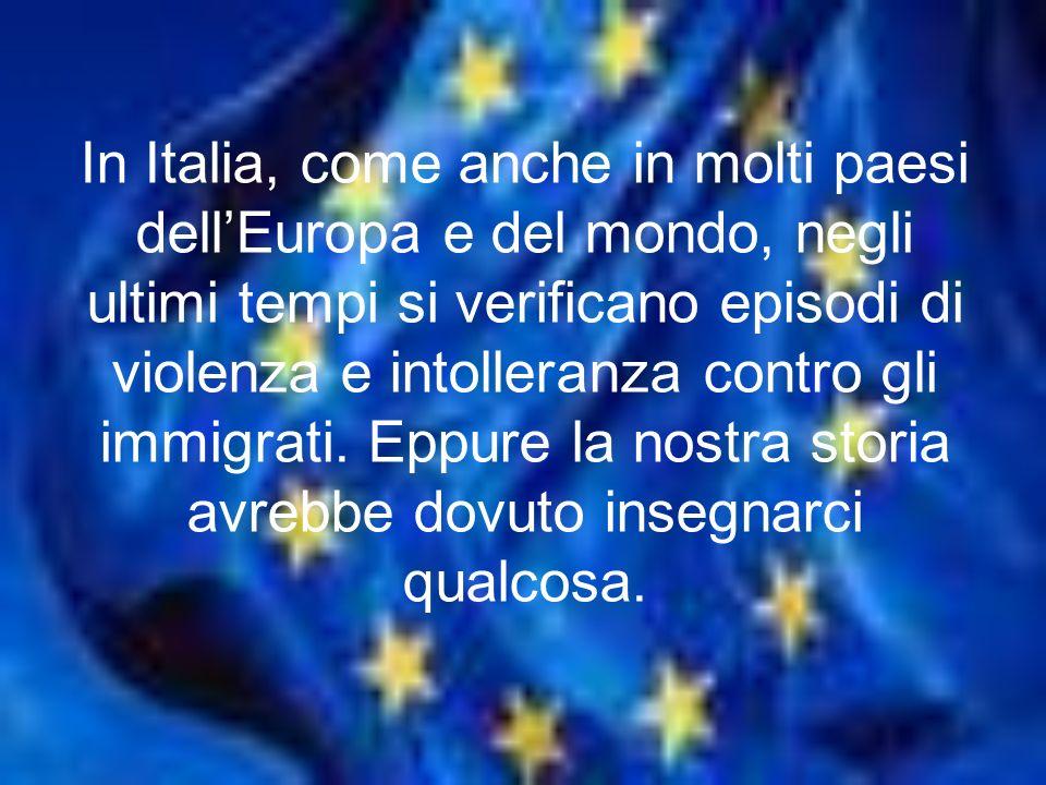 In Italia, come anche in molti paesi dell'Europa e del mondo, negli ultimi tempi si verificano episodi di violenza e intolleranza contro gli immigrati. Eppure la nostra storia avrebbe dovuto insegnarci qualcosa.